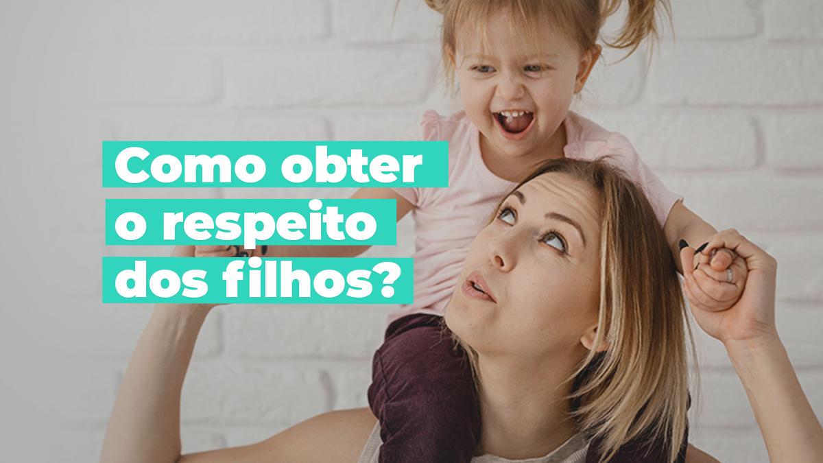 Como obter o respeito dos filhos?